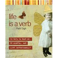 Life Is a Verb : 37 Days to Wake up, Be Mindful, and Live Intentionally