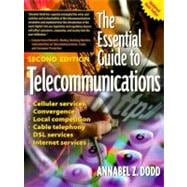 Essential Guide to Telecommunications : Making Sense of New Technologies, the Internet and Wireless