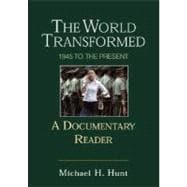 The World Transformed 1945 to the Present: A Documentary Reader