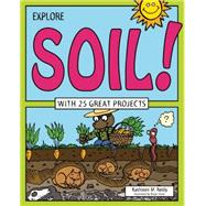 Explore Soil! With 25 Great Projects 9781619302969R