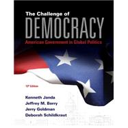 The Challenge of Democracy American Government in Global Politics (with MindTap� Political Science, 1 term (6 months) Printed Access Card)