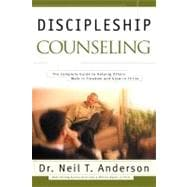 Discipleship Counseling The Complete Guide to Helping Others Walk in Freedom and Grow in Christ