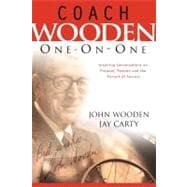 Coach Wooden One-on-One Inspiring Conversations on Purpose, Passion and the Pursuit of Success