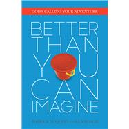 Better Than You Can Imagine God's Calling, Your Adventure