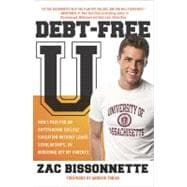 Debt-Free U : How I Paid for an Outstanding College Education Without Loans, Scholarships, or Mooching off My Parents