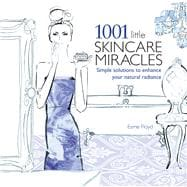 1001 Little Skincare Miracles Simple Solutions to Enhance Your Natural Radiance