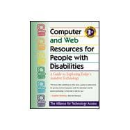 Computer and Web Resources for People With Disabilities: A Guide to Exploring Today's Assistive Technology