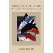Rigging the Game How Inequality Is Reproduced in Everyday Life