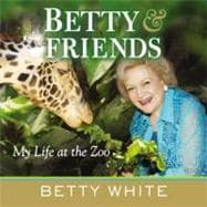 Betty and Friends : My Life at the Zoo