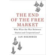 End of the Free Market : Who Wins the War Between States and Corporations?