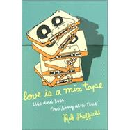 Love Is a Mix Tape : Life and Loss, One Song at a Time