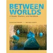 Between Worlds : A Reader Rhetoric and Handbook