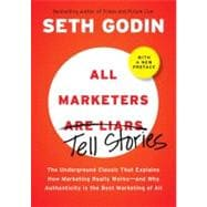 All Marketers Are Liars : The Underground Classic That Explains How Marketing Really Works - And Why Authenticity Is the Best Marketing of All