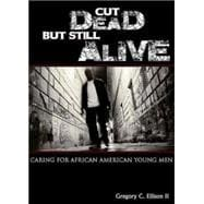 Cut Dead but Still Alive: Caring for African American Young Men 9781426703041R