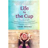 Life by the Cup: Ingredients for a Purpose-filled Life of Bottomless Happiness and Limitless Success 9781410473042R