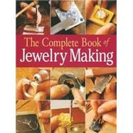 The Complete Book of Jewelry Making A Full-Color Introduction to the Jeweler's Art