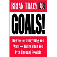 Goals! : How to Get Everything You Want -- Faster Than You Ever Thought Possible