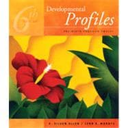 Developmental Profiles: Pre-birth Through Twelve, 6th Edition