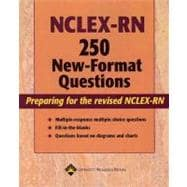 NCLEX-RN 250 New-Format Questions Preparing for the Revised NCLEX-RN