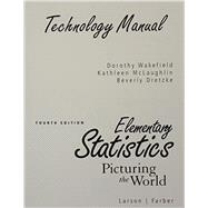 Technology Manual Elementary Statistics: Picturing The World
