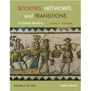 Societies, Networks, and Transitions, Volume I: To 1500 A Global History