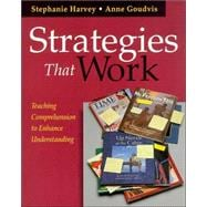 Strategies That Work : Teaching Comprehension to Enhance Understanding