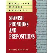Practice Makes Perfect : Spanish Pronouns and Prepositions