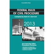 Federal Rules of Civil Procedure 2013: And Selected Other Procedural Provisions, As Amended Through March 1, 2013