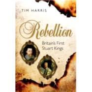 Rebellion Britain's First Stuart Kings, 1567-1642