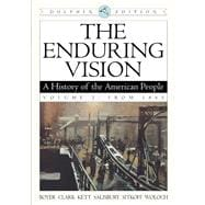The Enduring Vision A History of the American People, Dolphin Edition, Volume 2: From 1865