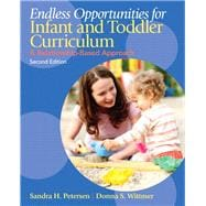 Endless Opportunities for Infant and Toddler Curriculum A Relationship-Based Approach