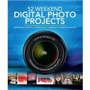 52 Weekend Digital Photo Projects Inspirational Projects*Camera Skills*Equipment*Imaging Techniques