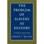 The Problem of Slavery as History A Global Approach