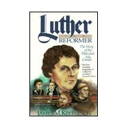 Luther the Reformer : The Story of the Man and His Career