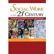 Social Work in the 21st Century ; An Introduction to Social Welfare, Social Issues, and the Profession