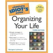Complete Idiot's Guide to Organizing Your Life, 3E