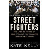 Street Fighters : The Last 72 Hours of Bear Sterns, the Toughest Firm on Wall Street