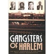 Gangsters of Harlem : The Gritty Underworld of New York's Most Famous Neighborhood
