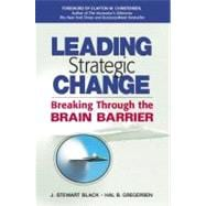 Leading Strategic Change : Breaking Through the Brain Barrier
