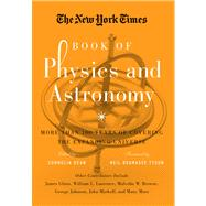 The New York Times Book of Physics and Astronomy More Than 100 Years of Covering the Expanding Universe