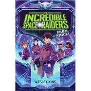 The Incredible Space Raiders from Space! 9781481423205R