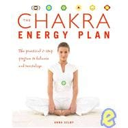 The Chakra Energy Plan The Practical 7-Step Program to Balance and Revitalize