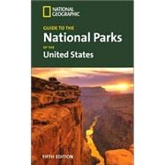 National Geographic Guide to the National Parks of the United States, 5th Ed.