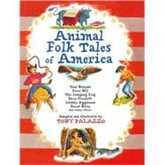 Animal Folk Tales of America Paul Bunyan, Pecos Bill, The Jumping Frog, Davy Crockett, Johnny Appleseed, Sweet Betsy, and many others
