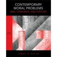 Contemporary Moral Problems : War, Terrorism, and Torture
