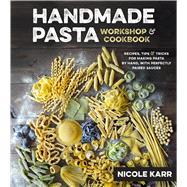 Handmade Pasta Workshop & Cookbook Recipes, Tips and Tricks