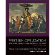 Western Civilization: Sources, Images, and Interpretations, from the Renaissance to the Present : Sources, Images, and Interpretations, from the Renaissance to the Present