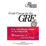 Crash Course for the Gre : 10 Easy Steps to a Higher Score