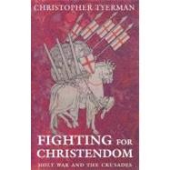 Fighting for Christendom Holy War and the Crusades