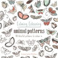 Calming Colouring: Animal Patterns 80 Blissful Patterns to Colour In